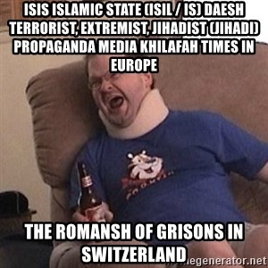 Fuming tourettes guy - ISIS Islamic State (ISIL / IS) Daesh Terrorist, Extremist, Jihadist (Jihadi) Propaganda Media Khilafah Times in Europe  The Romansh of Grisons in Switzerland