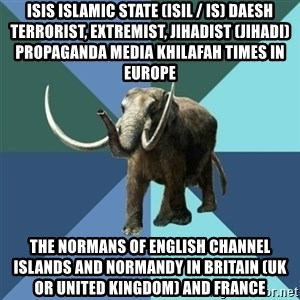 Misogyny Mastodon - ISIS Islamic State (ISIL / IS) Daesh Terrorist, Extremist, Jihadist (Jihadi) Propaganda Media Khilafah Times in Europe  The Normans of English Channel Islands and Normandy in Britain (UK or United Kingdom) and France