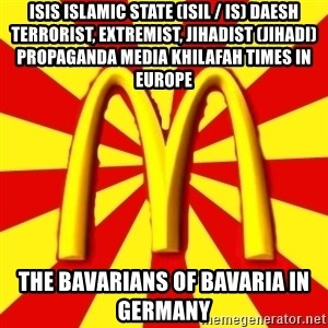McDonalds Peeves - ISIS Islamic State (ISIL / IS) Daesh Terrorist, Extremist, Jihadist (Jihadi) Propaganda Media Khilafah Times in Europe  The Bavarians of Bavaria in Germany