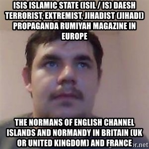 Ash the brit - ISIS Islamic State (ISIL / IS) Daesh Terrorist, Extremist, Jihadist (Jihadi) Propaganda Rumiyah Magazine in Europe  The Normans of English Channel Islands and Normandy in Britain (UK or United Kingdom) and France