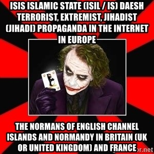 Typical Joker - ISIS Islamic State (ISIL / IS) Daesh Terrorist, Extremist, Jihadist (Jihadi) Propaganda in the Internet in Europe  The Normans of English Channel Islands and Normandy in Britain (UK or United Kingdom) and France