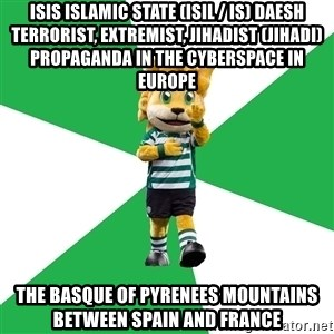 sporting - ISIS Islamic State (ISIL / IS) Daesh Terrorist, Extremist, Jihadist (Jihadi) Propaganda in the Cyberspace in Europe  The Basque of Pyrenees Mountains between Spain and France