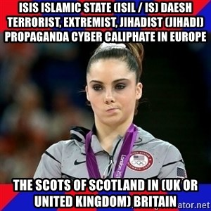 Mckayla Maroney Does Not Approve - ISIS Islamic State (ISIL / IS) Daesh Terrorist, Extremist, Jihadist (Jihadi) Propaganda Cyber Caliphate in Europe  The Scots of Scotland in (UK or United Kingdom) Britain