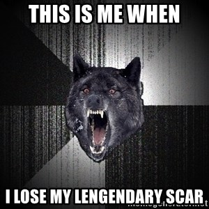Insanity Wolf - this is me when i lose my lengendary scar