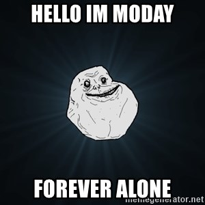 Forever Alone - Hello im moday Forever Alone