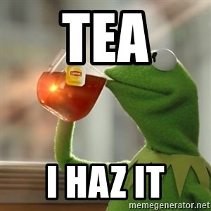 Kermit The Frog Drinking Tea - Tea I haz it