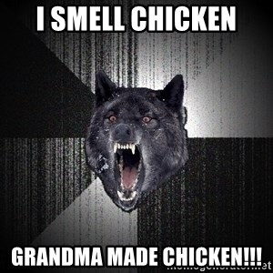 Insanity Wolf - i smell chicken grandma made chicken!!!