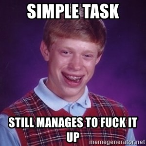 Bad Luck Brian - Simple task Still manages to fuck it up