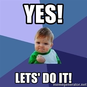 Success Kid - YES! Lets' do it!