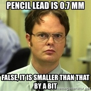 Dwight Schrute - Pencil Lead is 0.7 mm False, it is smaller than that by a bit