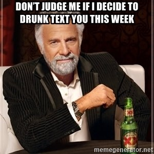 The Most Interesting Man In The World - Don't judge me if I decide to drunk text you this week