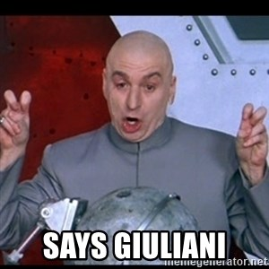 dr. evil quote - says Giuliani