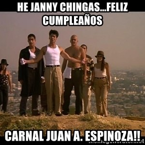 Blood in blood out - HE JANNY CHINGAS...FELIZ CUMPLEAÑOS  CARNAL JUAN A. ESPINOZA!!