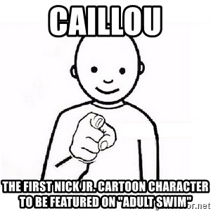 """GUESS WHO YOU - caillou the first nick jr. cartoon character to be featured on """"adult swim"""""""
