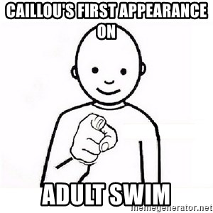 GUESS WHO YOU - caillou's first appearance on adult swim