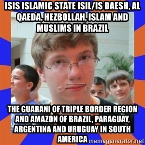 LOL HALALABOOS - ISIS Islamic State ISIL/IS Daesh, Al Qaeda, Hezbollah, Islam and Muslims in Brazil  The Guarani of Triple Border Region and Amazon of Brazil, Paraguay, Argentina and Uruguay in South America
