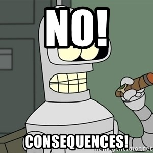 Typical Bender - NO! Consequences!