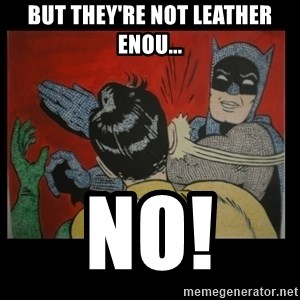 Batman Slappp - But they're not Leather enou... NO!