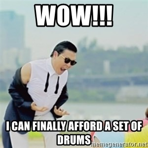 Gangnam Style - wow!!! i can finally afford a set of drums