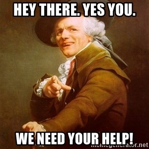 Joseph Ducreux - Hey there. Yes you. We need your help!