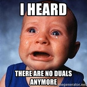 Crying Baby - I heard there are no duals anymore