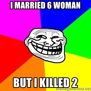 Trollface - I married 6 woman But I killed 2