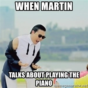 Gangnam Style - When Martin talks about playing the piano