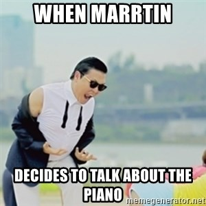 Gangnam Style - When Marrtin decides to talk about the piano