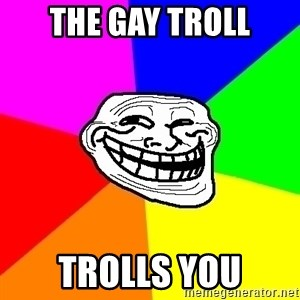 Trollface - the gay troll trolls you