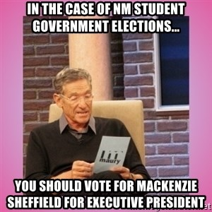 MAURY PV - In the case of NM Student Government Elections...  You Should Vote For Mackenzie Sheffield For Executive President