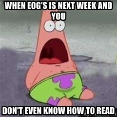 D Face Patrick - when eog's is next week and you don't even know how to read