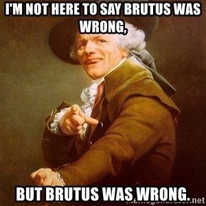 Joseph Ducreux - I'm not here to say Brutus was wrong, But Brutus was wrong.