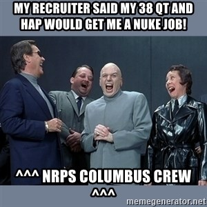 Dr. Evil and His Minions - My recruiter said my 38 QT and Hap would get me a nuke job! ^^^ NRPS Columbus Crew ^^^