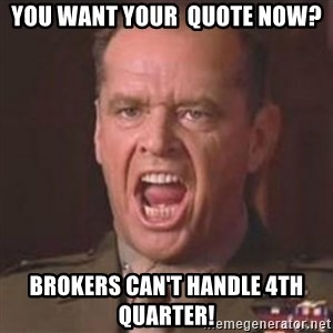 Jack Nicholson - You can't handle the truth! - You want your  Quote Now? Brokers Can't Handle 4th Quarter!
