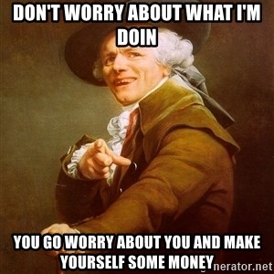 Joseph Ducreux - Don't worry about what I'm doin you go worry about you and make yourself some money