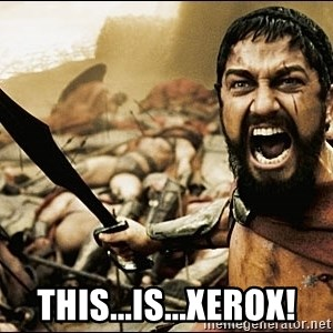 This Is Sparta Meme - THis...is...xerox!