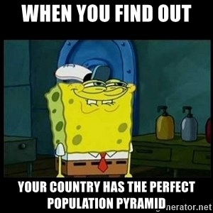 Don't you, Squidward? - When you find out  your country has the perfect population pyramid