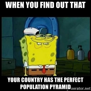 Don't you, Squidward? - When you find out that your country has the perfect population pyramid
