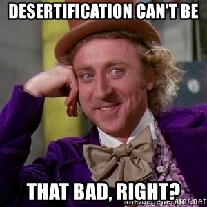 Willy Wonka - Desertification can't be that bad, right?