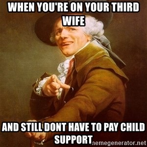 Joseph Ducreux - when you're on your third wife and still dont have to pay child support