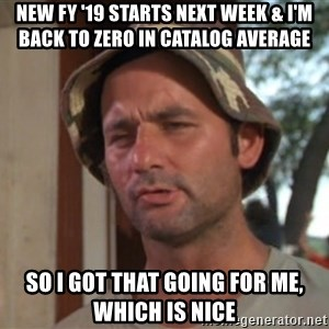 So I got that going on for me, which is nice - new FY '19 starts next week & I'm back to zero in catalog average so I got that going for me, which is nice