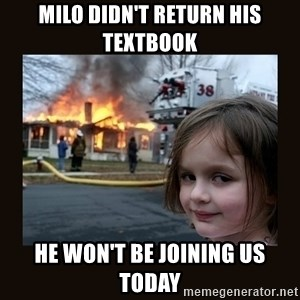 burning house girl - milo didn't return his textbook he won't be joining us today