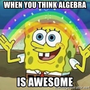 Spongebob - when you think algebra  is awesome