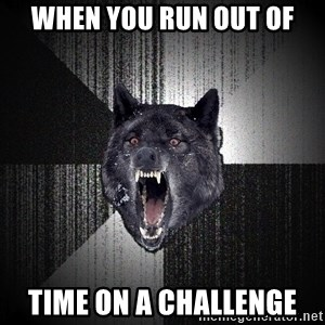 Insanity Wolf - When you run out of Time on a challenge