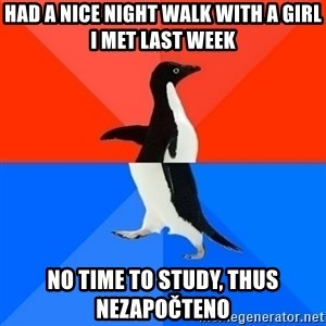 Socially Awesome Awkward Penguin - Had a nice night walk with a girl I met last week No time to study, thus nezapočteno
