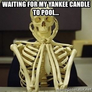 Skeleton waiting - Waiting for my Yankee Candle to pool...