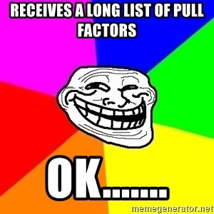 Trollface - receives a long list of pull factors  ok.......