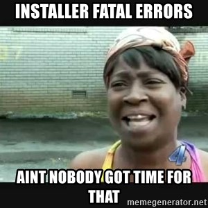 Sweet brown - Installer Fatal Errors Aint nobody got time for that