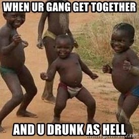 african children dancing - when ur gang get together and u drunk as hell