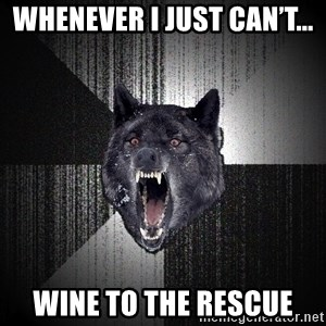 Insanity Wolf - Whenever I just Can't... Wine to the rescue